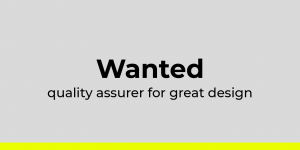 Wanted, quality assurer for great design